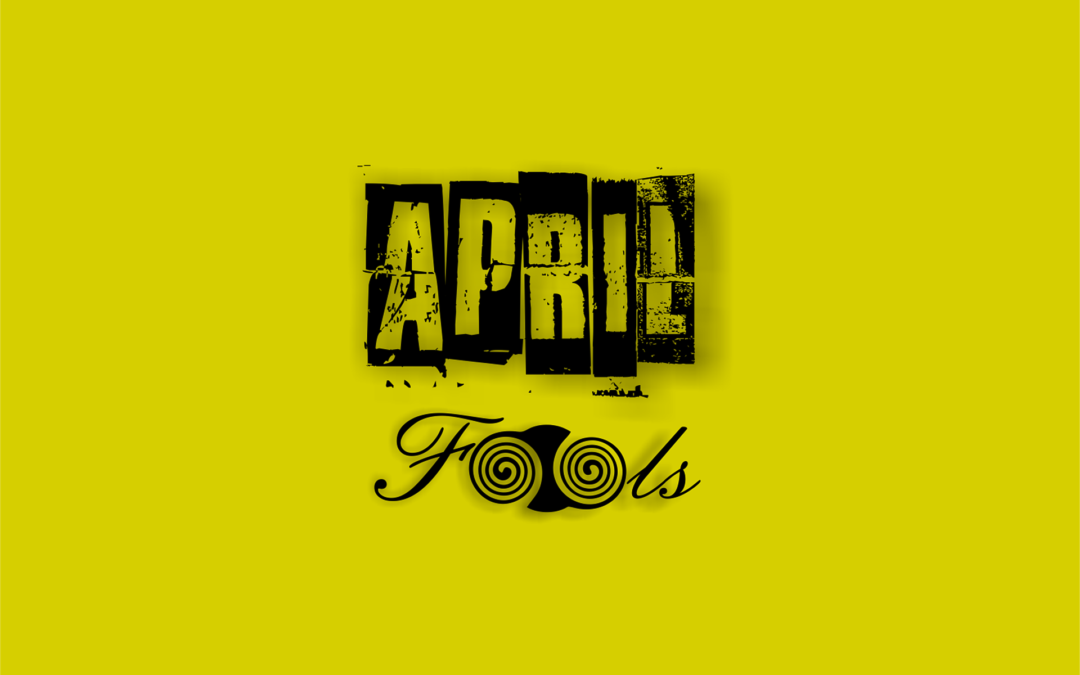07 April Fools… Or Maybe Not